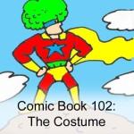 Comic Book 102: The Costume