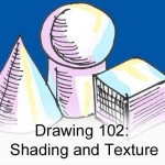 Drawing 102: Shading and Texture