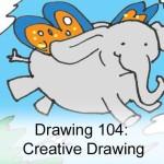 Drawing 104: Creative Drawing