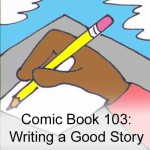 Comic Book 103: Writing a Good Story